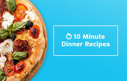 10 Minute Dinner Recipes